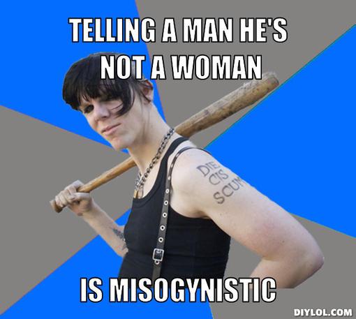 twanz-scum-meme-generator-telling-a-man-he-s-not-a-woman-is-misogynistic-11ffd8